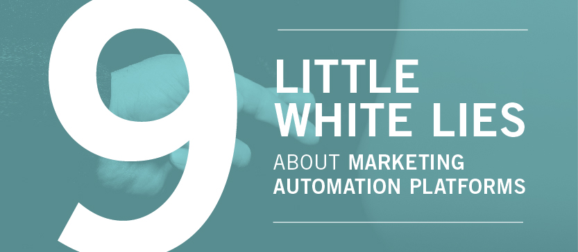 9 Little White Lies about Marketing Automation Platforms