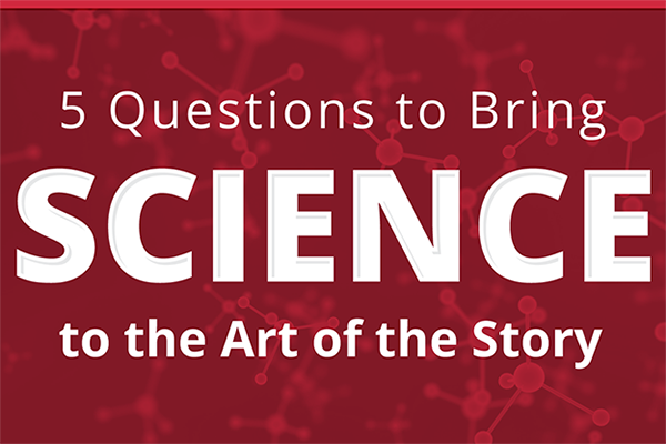 5 Questions to Bring Science to the Art of the Story