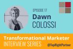 Listen to the Dawn Colossi Transformational Marketers Interview